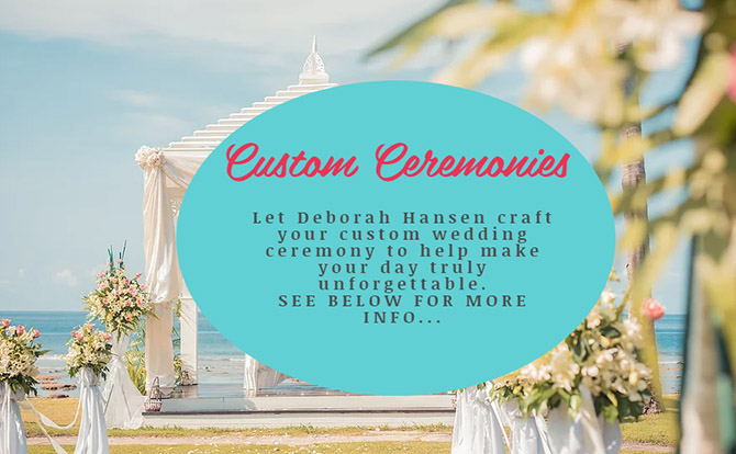 Custom Wedding Ceremonies by Deborah Hansen - Weddings and More by Deb