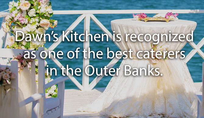 Outer Banks Catering Harbinger, NC - Dawn's Kitchen Catering